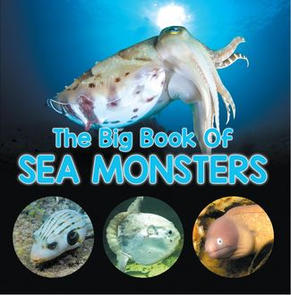 The Big Book Of Sea Monsters (Scary Looking Sea Animals), Baby Professor