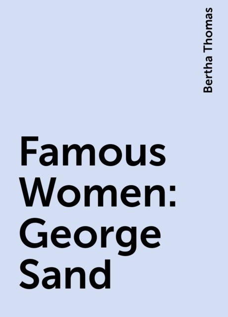 Famous Women: George Sand, Bertha Thomas