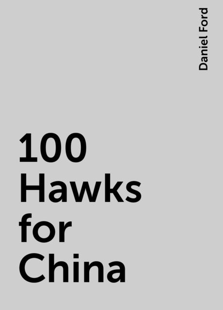 100 Hawks for China, Daniel Ford