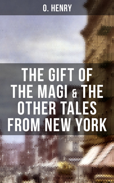 THE GIFT OF THE MAGI & THE OTHER TALES FROM NEW YORK, O.Henry