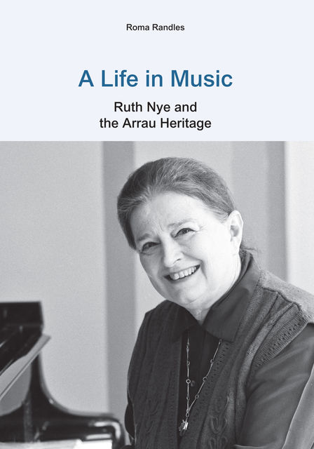 A Life in Music: Ruth Nye and the Arrau Heritage, Roma Randles
