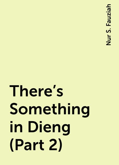 There's Something in Dieng (Part 2), Nur S. Fauziah