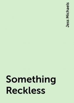 Something Reckless, Jess Michaels