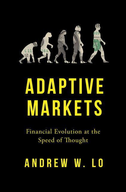 Adaptive Markets: Financial Evolution at the Speed of Thought, Andrew W.Lo