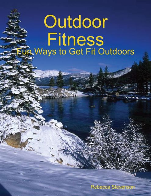 Outdoor Fitness – Fun Ways to Get Fit Outdoors, Charlene Little
