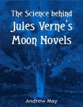The Science Behind Jules Verne's Moon Novels, Andrew May