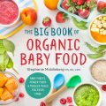 The Big Book of Organic Baby Food, CDN, M.S, R.D, Stephanie Middleberg