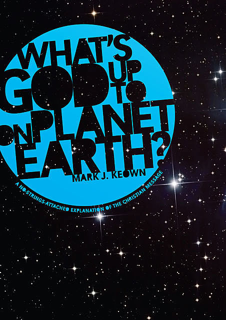 What God's Up To on Planet Earth, Mark J. Keown