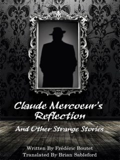 Claude Mercoeur's Reflection and Other Strange Stories, Frédéric Boutet