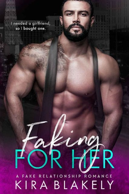 Faking For Her: A Fake Relationship Romance, Kira Blakely