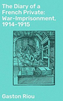 The Diary of a French Private: War-Imprisonment, 1914–1915, Gaston Riou