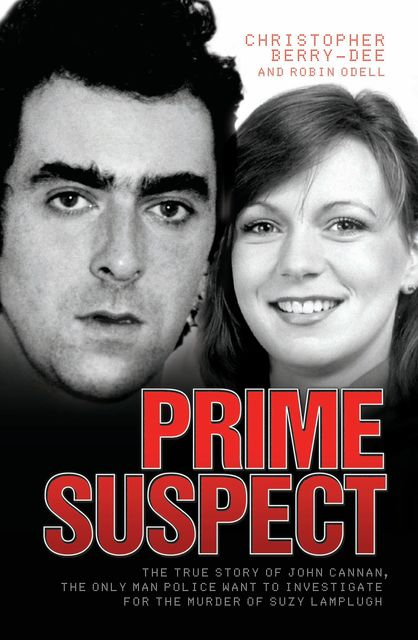 Prime Suspect – The True Story of John Cannan, The Only Man the Police Want to Investigate for the Murder of Suzy Lamplugh, Christopher Berry-Dee, Robin Odell