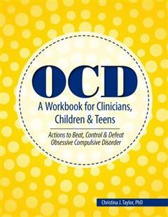 OCD A Workbook for Clinicians, Children and Teens, Christina Taylor