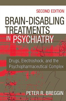 Brain-Disabling Treatments in Psychiatry, Peter Breggin