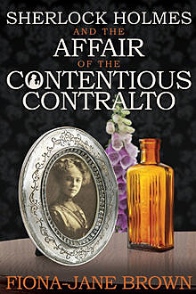 Sherlock Holmes and The Affair of The Contentious Contralto, Fiona-Jane Brown