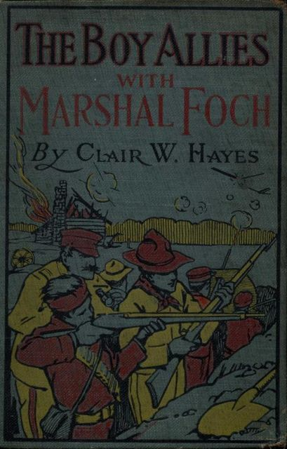 The Boy Allies with Marshal Foch; or, The Closing Days of the Great World War, Clair W.Hayes