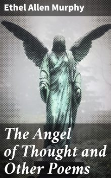 The Angel of Thought and Other Poems, Ethel Allen Murphy