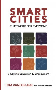 Smart Cities That Work for Everyone, Mary Ryerse, Tom Vander Ark