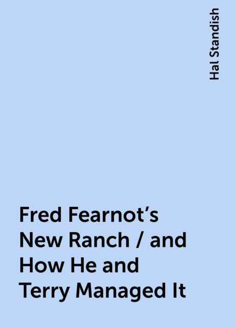 Fred Fearnot's New Ranch / and How He and Terry Managed It, Hal Standish