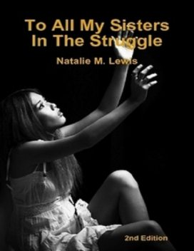 To All My Sisters In the Struggle, Natalie M. Lewis