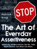 The Art of Everyday Assertiveness, Patrick King