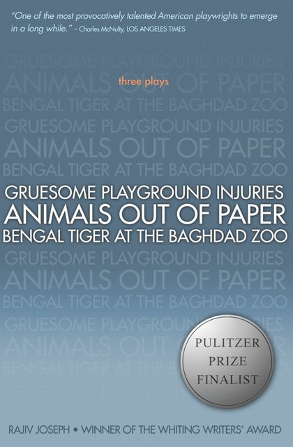 Gruesome Playground Injuries; Animals Out of Paper; Bengal Tiger at the Baghdad Zoo, Rajiv Joseph
