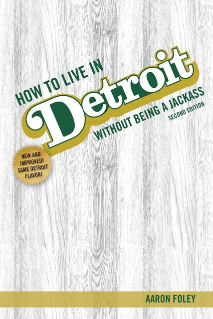 How to Live in Detroit Without Being a Jackass, Aaron Foley