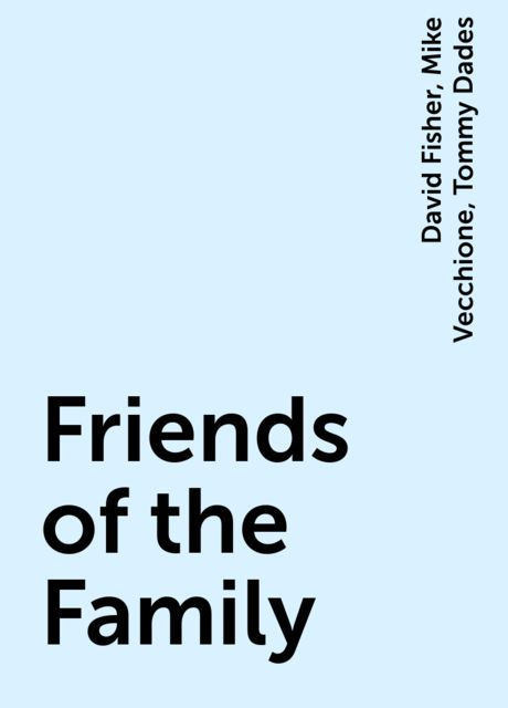 Friends of the Family, David Fisher, Mike Vecchione, Tommy Dades