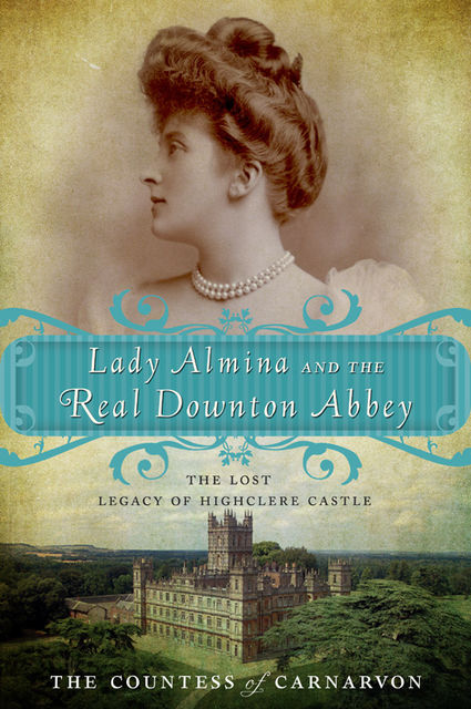 Lady Almina and the Real Downton Abbey, The Countess of Carnarvon