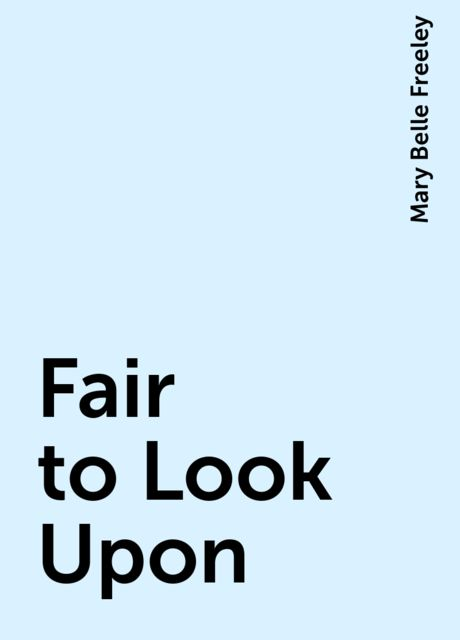 Fair to Look Upon, Mary Belle Freeley