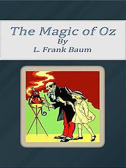 The Magic Of Oz, Lyman Frank Baum