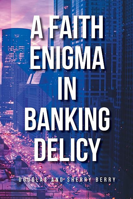 A Faith Enigma in Banking Delicy, Douglas Berry, Sherry Berry