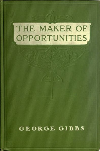 The Maker of Opportunities, George Gibbs