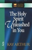 The Holy Spirit Unleashed in You, Kay Arthur