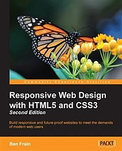 Responsive Web Design with HTML5 and CSS3 – Second Edition, Ben Frain