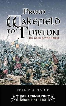 From Wakefield to Towton, Philip Haigh