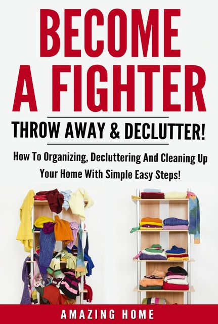 Become A Fighter; Throw Away & Declutter, Amazing Home
