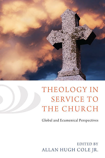 Theology in Service to the Church, Allan Hugh Cole Jr.