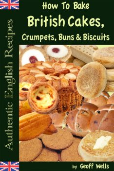 How To Bake British Cakes, Crumpets, Buns & Biscuits, Geoff Wells