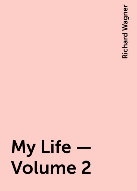 My Life — Volume 2, Richard Wagner