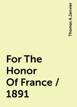 For The Honor Of France / 1891, Thomas A.Janvier