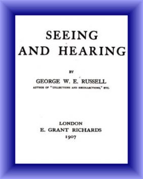 Seeing and Hearing, George William Erskine Russell