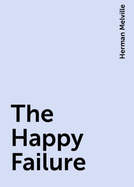 The Happy Failure, Herman Melville