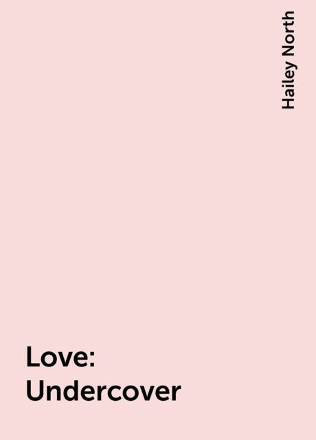 Love: Undercover, Hailey North