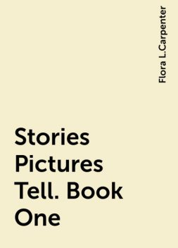 Stories Pictures Tell. Book One, Flora L.Carpenter