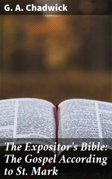 The Expositor's Bible: The Gospel According to St. Mark, G.A.Chadwick