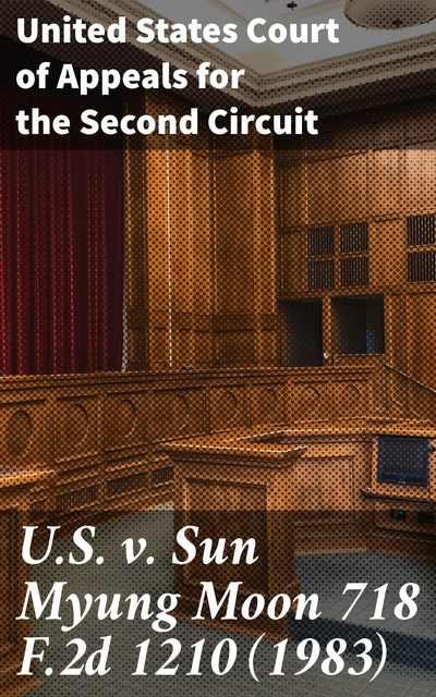 U.S. v. Sun Myung Moon 718 F.2d 1210, United States Court of Appeals for the Second Circuit