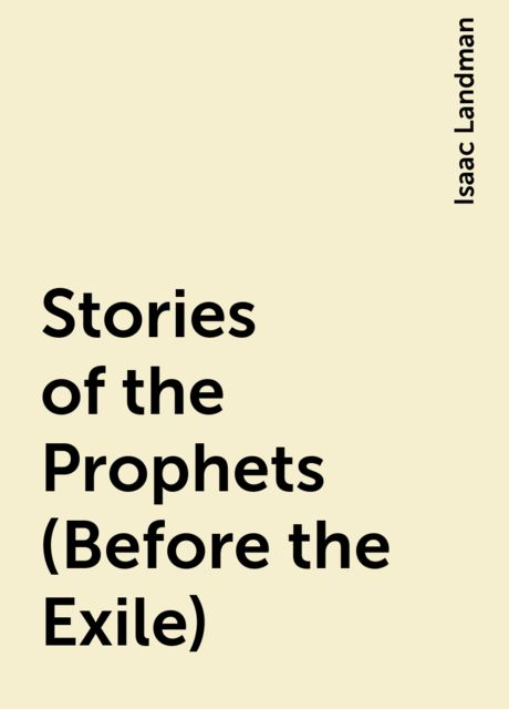 Stories of the Prophets (Before the Exile), Isaac Landman