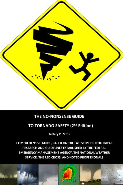 The No Nonsense Guide to Tornado Safety, Jeffery Sims
