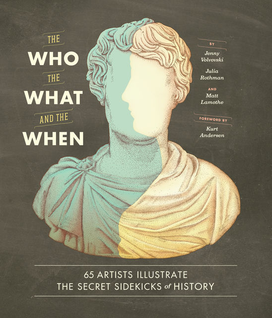 The Who, the What, and the When, Julia Rothman, Jenny Volvovski, Matt Lamothe